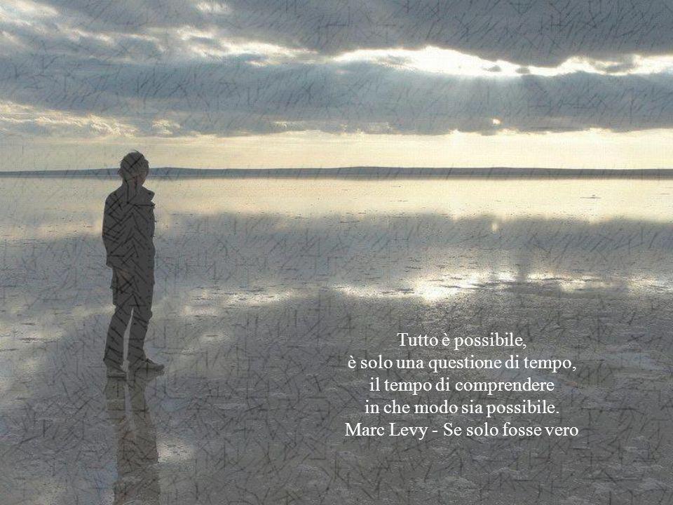 Tutto è possibile, è solo una questione di tempo, il tempo di comprendere in che modo sia possibile.