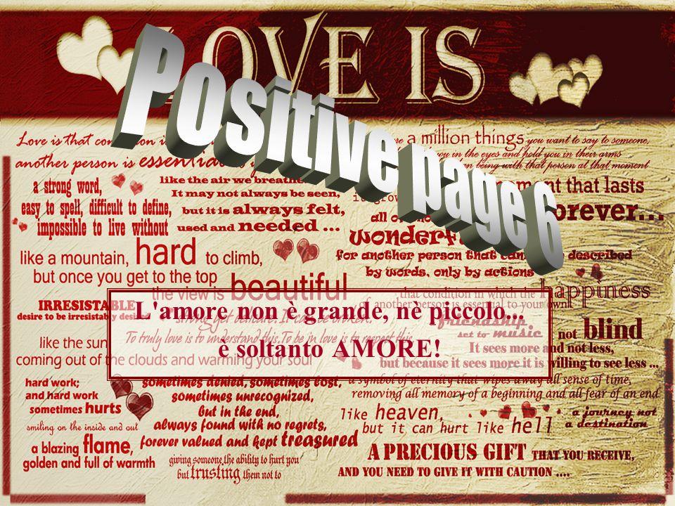 L amore non è grande, nè piccolo... è soltanto AMORE!