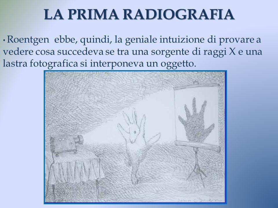 LA PRIMA RADIOGRAFIA Dr.ssa Veronica Papa Roentgen ebbe, quindi, la geniale intuizione di provare a vedere cosa succedeva se tra una sorgente di raggi
