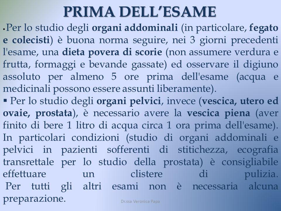 Dr.ssa Veronica Papa PRIMA DELLESAME Per lo studio degli organi addominali (in particolare, fegato e colecisti ) è buona norma seguire, nei 3 giorni p
