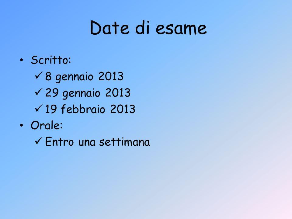 Date di esame Scritto: 8 gennaio 2013 29 gennaio 2013 19 febbraio 2013 Orale: Entro una settimana