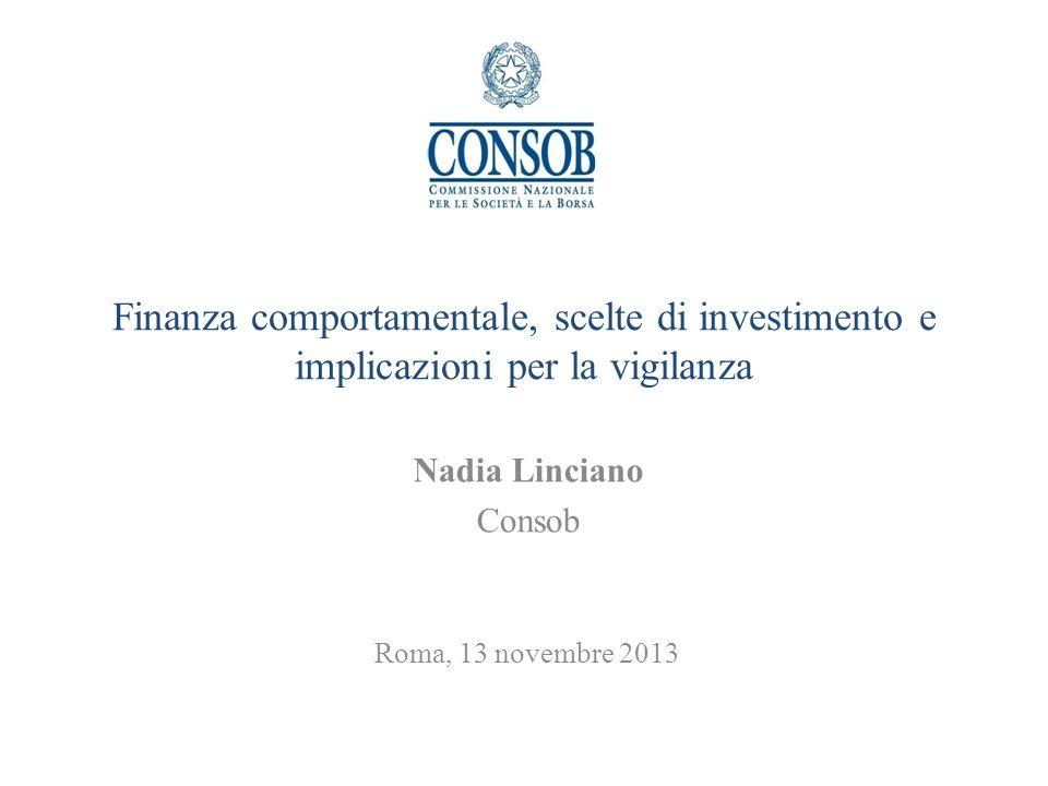 Finanza comportamentale, scelte di investimento e implicazioni per la vigilanza Nadia Linciano Consob Roma, 13 novembre 2013