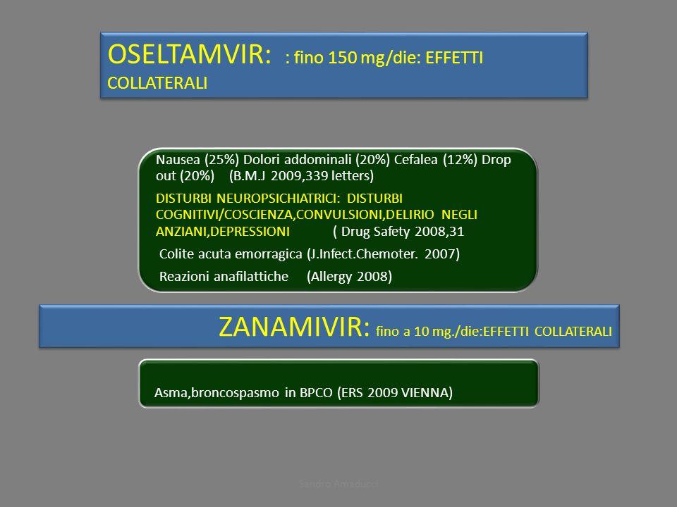 Sandro Amaducci OSELTAMVIR: : fino 150 mg/die: EFFETTI COLLATERALI Nausea (25%) Dolori addominali (20%) Cefalea (12%) Drop out (20%) (B.M.J 2009,339 l