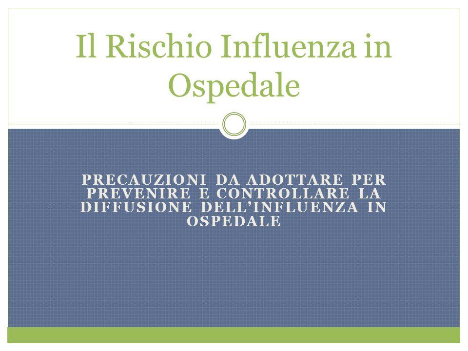 PRECAUZIONI DA ADOTTARE PER PREVENIRE E CONTROLLARE LA DIFFUSIONE DELLINFLUENZA IN OSPEDALE Il Rischio Influenza in Ospedale