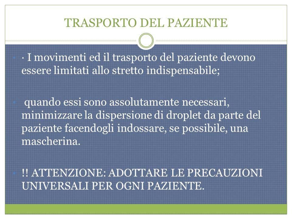 TRASPORTO DEL PAZIENTE · I movimenti ed il trasporto del paziente devono essere limitati allo stretto indispensabile; quando essi sono assolutamente n