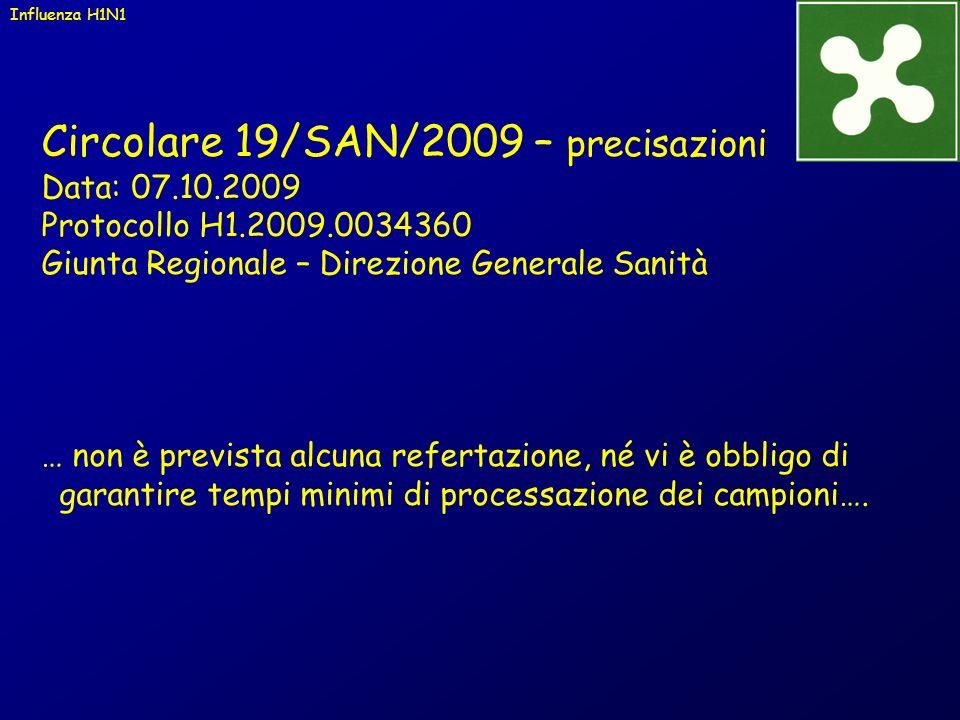 Circolare 19/SAN/2009 – precisazioni Data: 07.10.2009 Protocollo H1.2009.0034360 Giunta Regionale – Direzione Generale Sanità … non è prevista alcuna