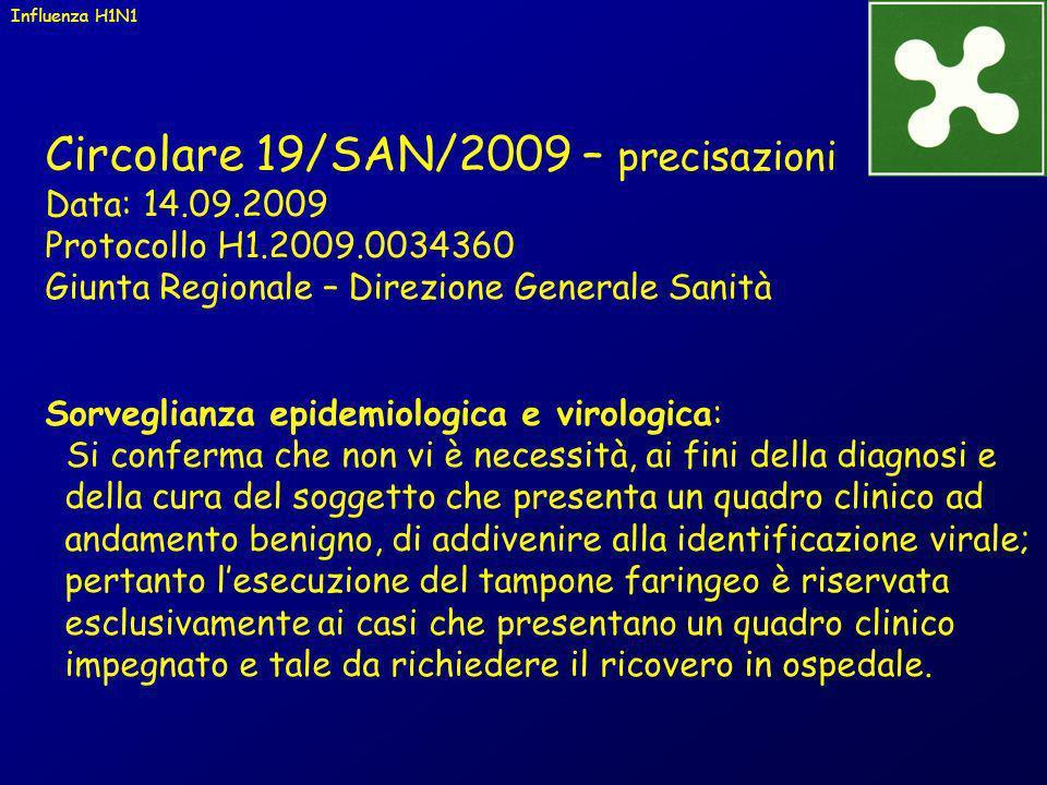 Circolare 19/SAN/2009 – precisazioni Data: 14.09.2009 Protocollo H1.2009.0034360 Giunta Regionale – Direzione Generale Sanità Sorveglianza epidemiolog