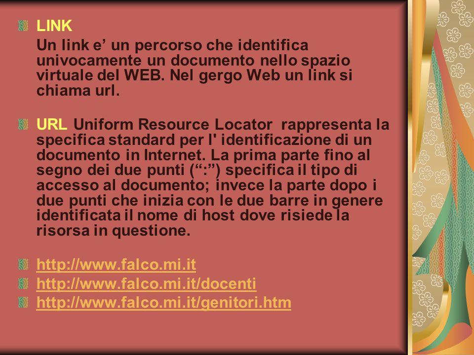 LINK Un link e un percorso che identifica univocamente un documento nello spazio virtuale del WEB. Nel gergo Web un link si chiama url. URL Uniform Re