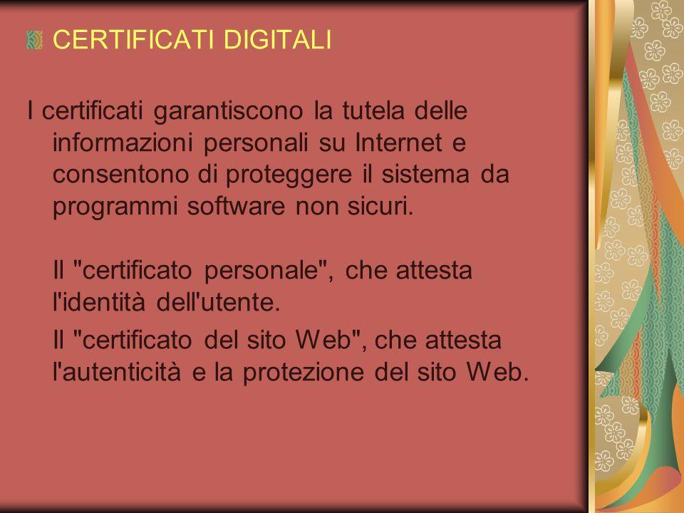 CERTIFICATI DIGITALI I certificati garantiscono la tutela delle informazioni personali su Internet e consentono di proteggere il sistema da programmi
