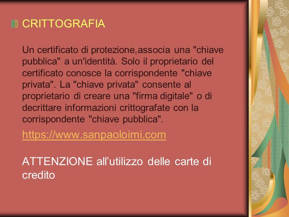 CRITTOGRAFIA Un certificato di protezione,associa una