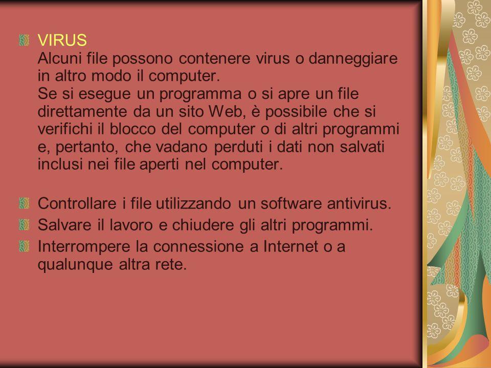 VIRUS Alcuni file possono contenere virus o danneggiare in altro modo il computer. Se si esegue un programma o si apre un file direttamente da un sito