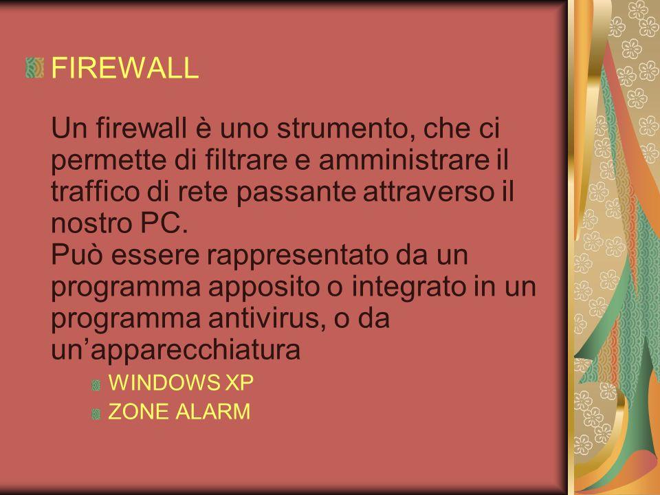 FIREWALL Un firewall è uno strumento, che ci permette di filtrare e amministrare il traffico di rete passante attraverso il nostro PC. Può essere rapp
