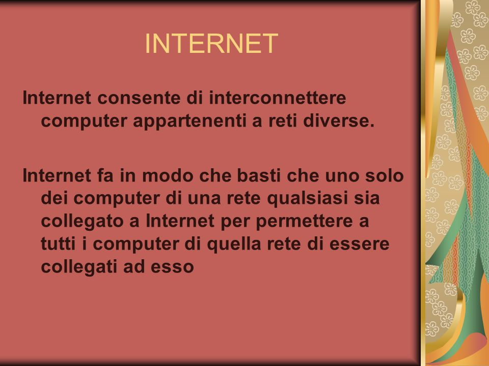 INTERNET Internet consente di interconnettere computer appartenenti a reti diverse.