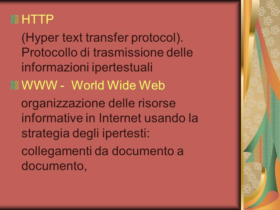 HTTP (Hyper text transfer protocol). Protocollo di trasmissione delle informazioni ipertestuali WWW - World Wide Web organizzazione delle risorse info