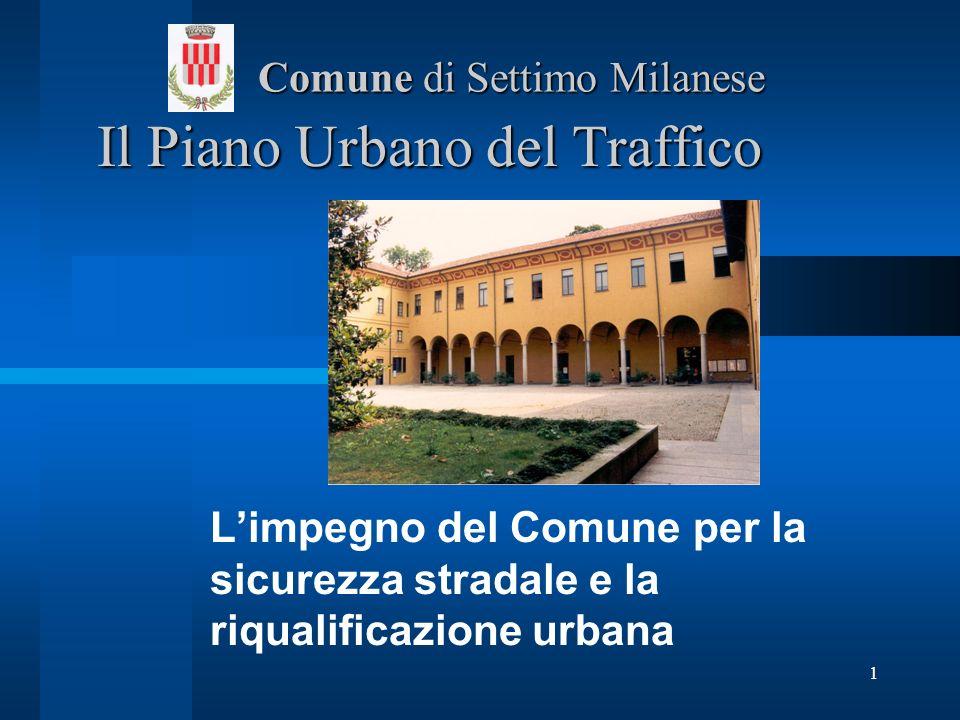 1 Il Piano Urbano del Traffico Il Piano Urbano del Traffico Limpegno del Comune per la sicurezza stradale e la riqualificazione urbana Comune di Settimo Milanese Comune di Settimo Milanese