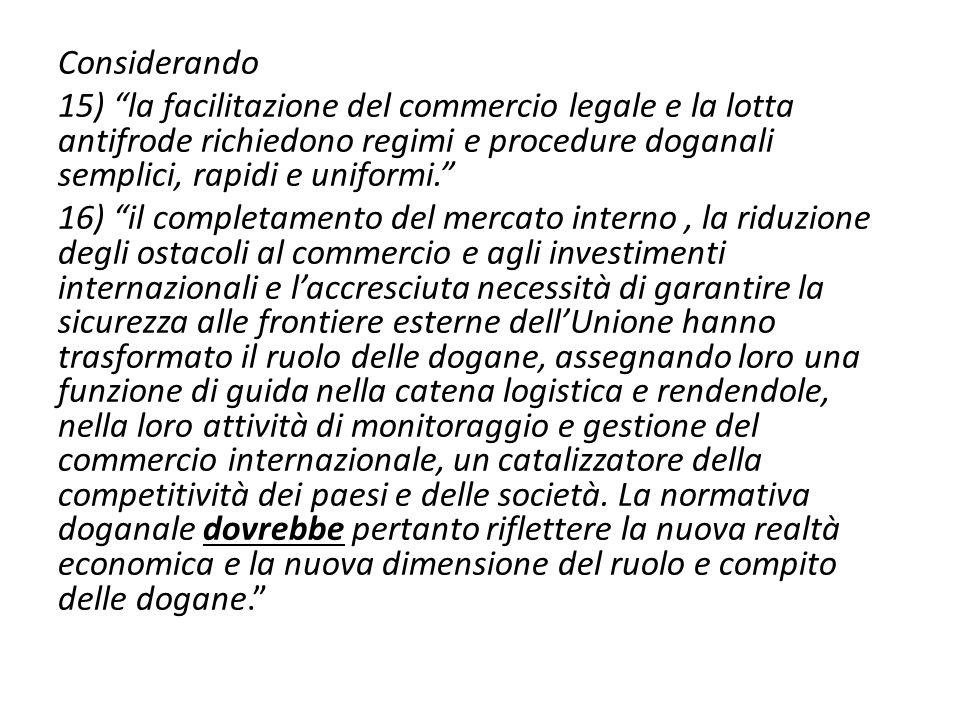 Considerando 15) la facilitazione del commercio legale e la lotta antifrode richiedono regimi e procedure doganali semplici, rapidi e uniformi. 16) il