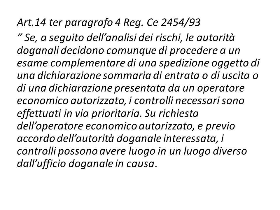 Art.14 ter paragrafo 4 Reg. Ce 2454/93 Se, a seguito dellanalisi dei rischi, le autorità doganali decidono comunque di procedere a un esame complement