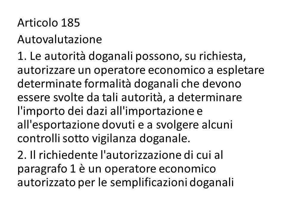 Articolo 185 Autovalutazione 1. Le autorità doganali possono, su richiesta, autorizzare un operatore economico a espletare determinate formalità dogan