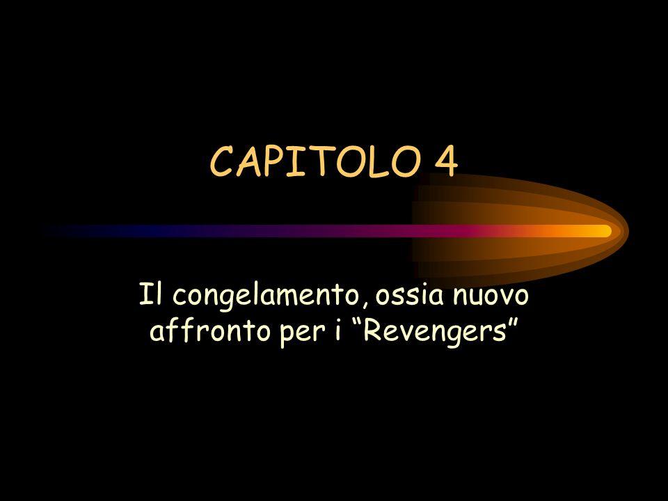 CAPITOLO 4 Il congelamento, ossia nuovo affronto per i Revengers