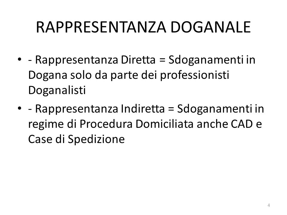 RAPPRESENTANZA DOGANALE - Rappresentanza Diretta = Sdoganamenti in Dogana solo da parte dei professionisti Doganalisti - Rappresentanza Indiretta = Sd