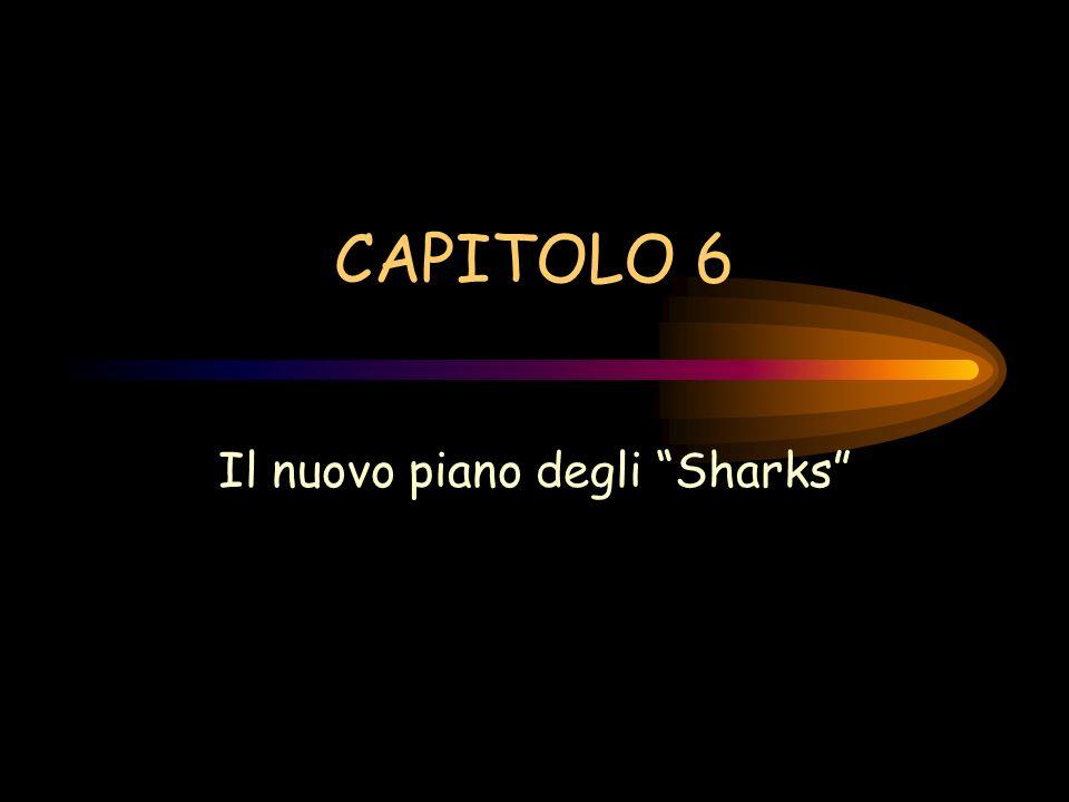 CAPITOLO 6 Il nuovo piano degli Sharks