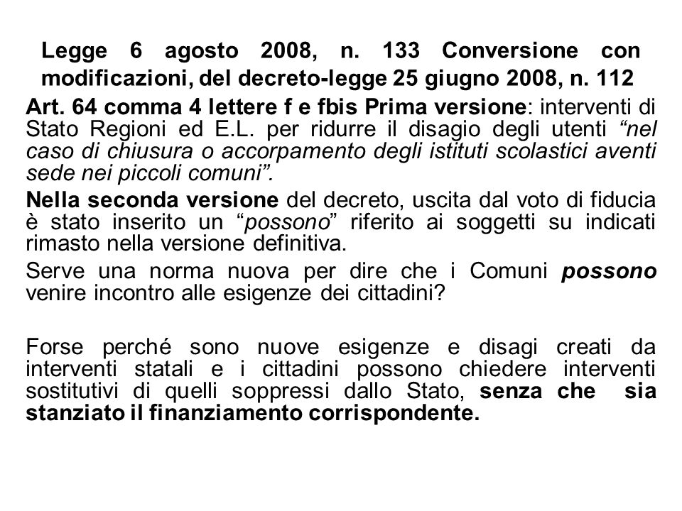 Legge 6 agosto 2008, n. 133 Conversione con modificazioni, del decreto-legge 25 giugno 2008, n. 112 Art. 64 comma 4 lettere f e fbis Prima versione: i