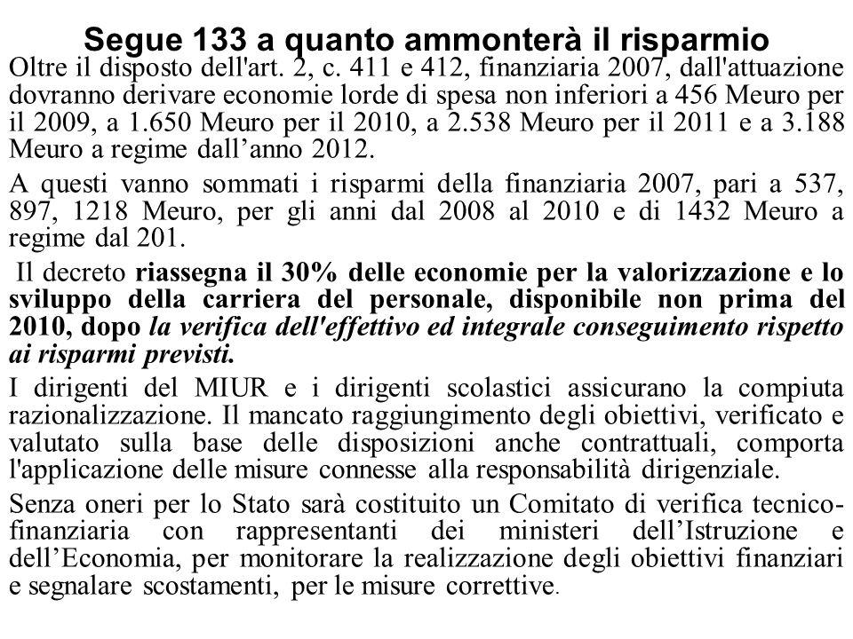 Segue 133 a quanto ammonterà il risparmio Oltre il disposto dell'art. 2, c. 411 e 412, finanziaria 2007, dall'attuazione dovranno derivare economie lo