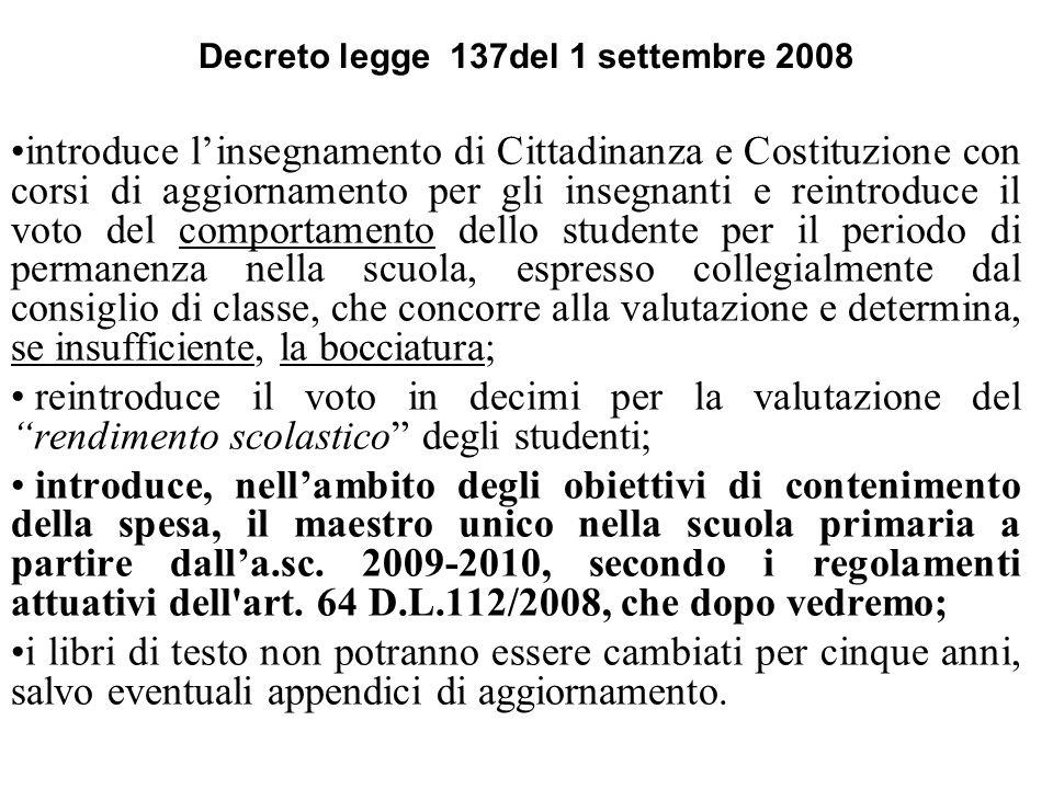 Decreto legge 137del 1 settembre 2008 introduce linsegnamento di Cittadinanza e Costituzione con corsi di aggiornamento per gli insegnanti e reintrodu