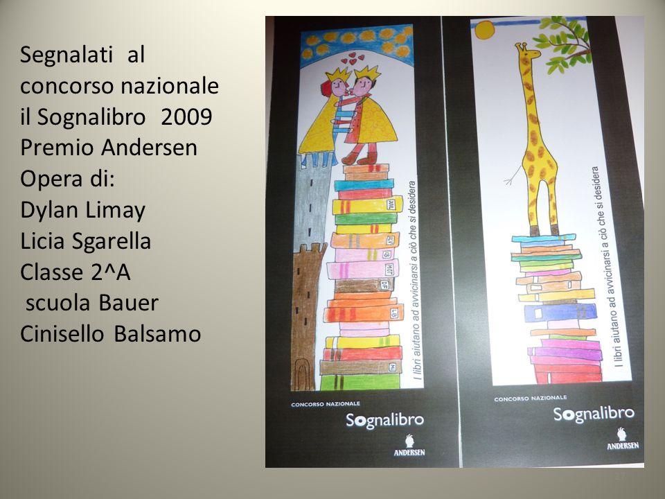 27 Segnalati al concorso nazionale il Sognalibro 2009 Premio Andersen Opera di: Dylan Limay Licia Sgarella Classe 2^A scuola Bauer Cinisello Balsamo