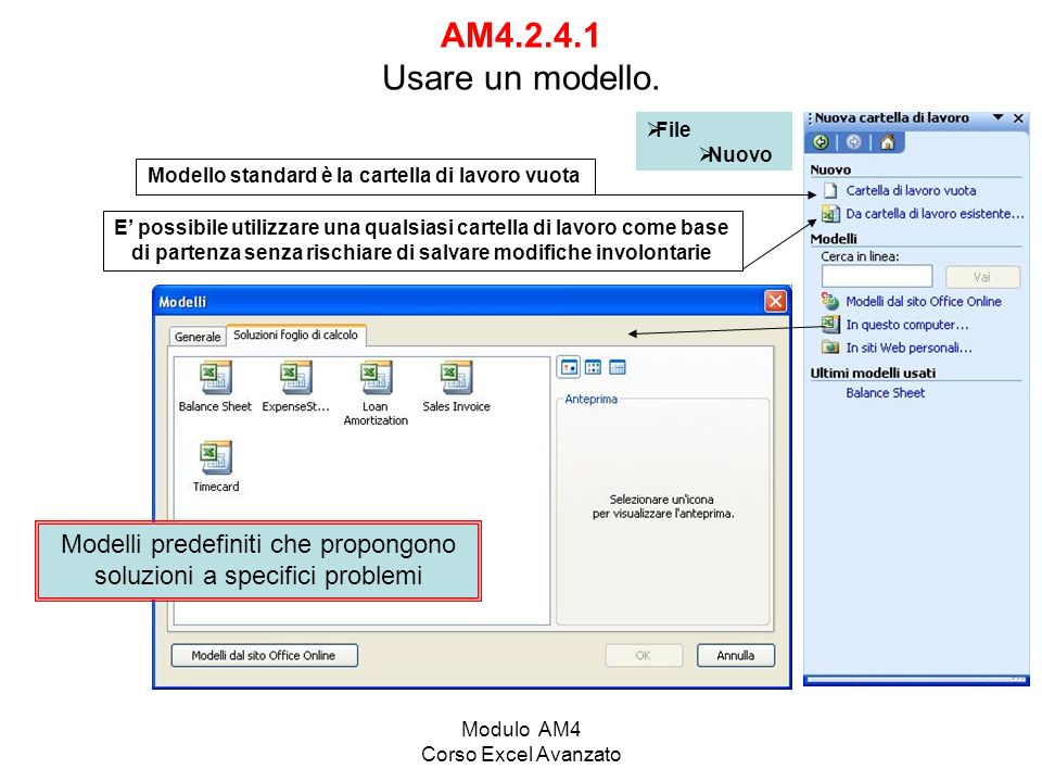 Modulo AM4 Corso Excel Avanzato AM4.2.4.1 Usare un modello. File Nuovo Modello standard è la cartella di lavoro vuota E possibile utilizzare una quals