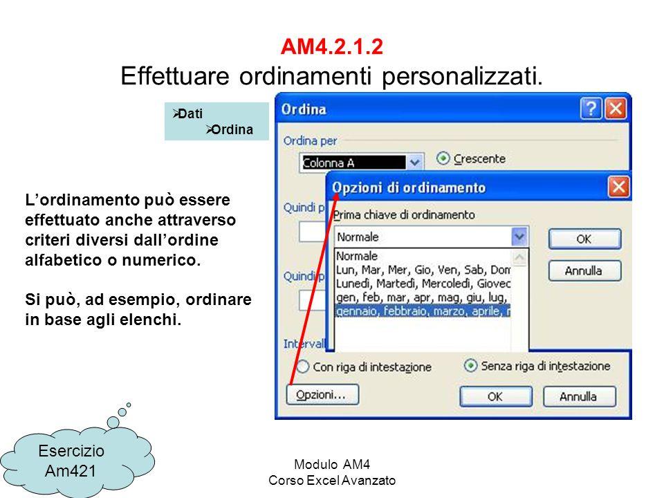 Modulo AM4 Corso Excel Avanzato AM4.2.1.2 Effettuare ordinamenti personalizzati. Dati Ordina Lordinamento può essere effettuato anche attraverso crite
