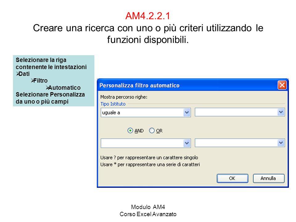 Modulo AM4 Corso Excel Avanzato AM4.2.2.1 Creare una ricerca con uno o più criteri utilizzando le funzioni disponibili. Selezionare la riga contenente