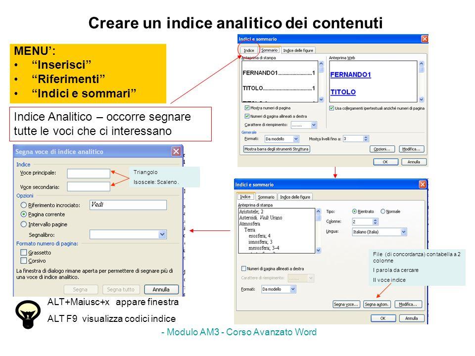 - Modulo AM3 - Corso Avanzato Word Creare un indice analitico dei contenuti MENU: Inserisci Riferimenti Indici e sommari Indice Analitico – occorre se
