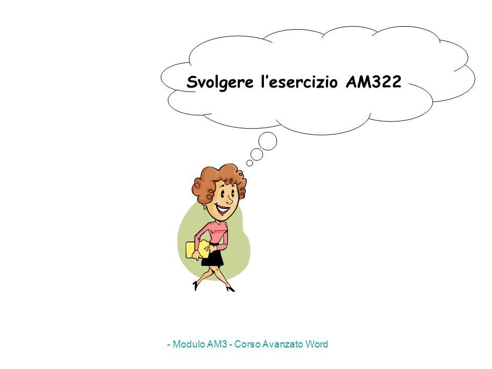 - Modulo AM3 - Corso Avanzato Word Svolgere lesercizio AM322