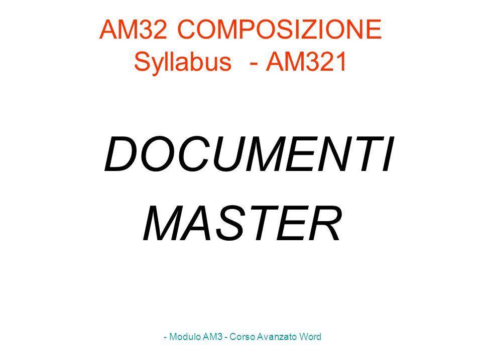 - Modulo AM3 - Corso Avanzato Word AM3.2.1.2 Creare un sotto-documento basato sugli stili dellintestazione di un documento master AM3.2.1.3 Aggiungere o rimuovere un documento da un documento master AM3.2.1.1 Creare un nuovo documento master