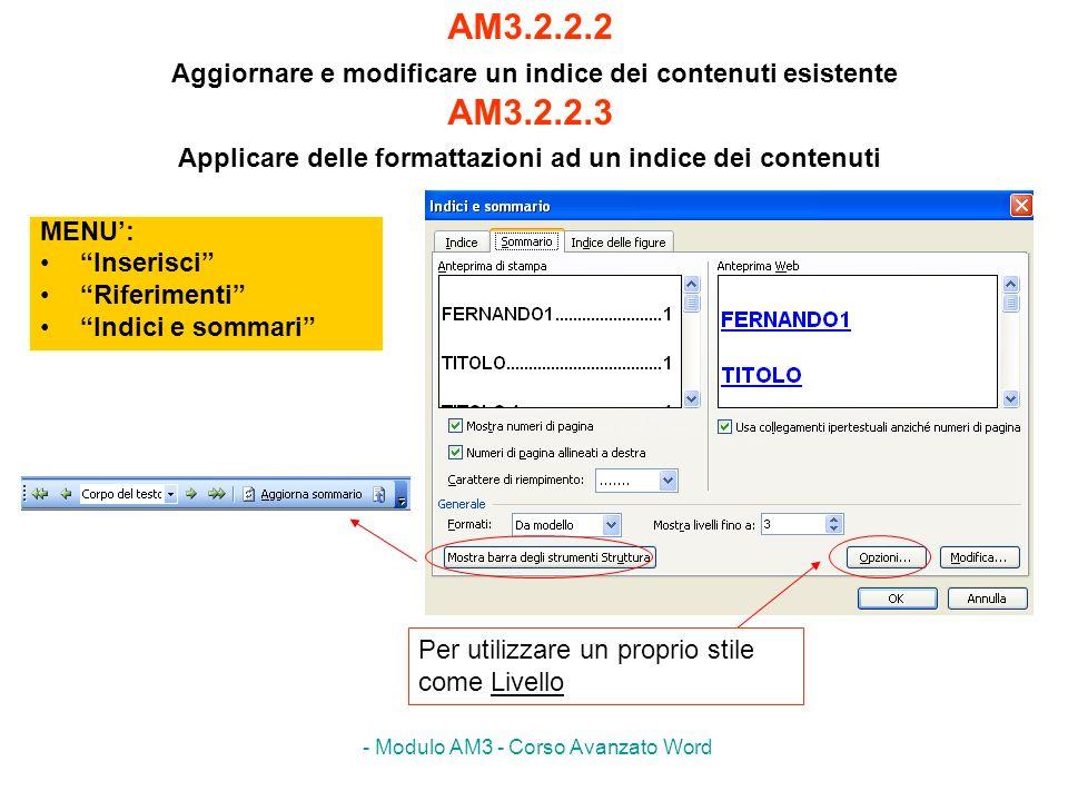 - Modulo AM3 - Corso Avanzato Word AM3.2.2.2 Aggiornare e modificare un indice dei contenuti esistente AM3.2.2.3 Applicare delle formattazioni ad un i