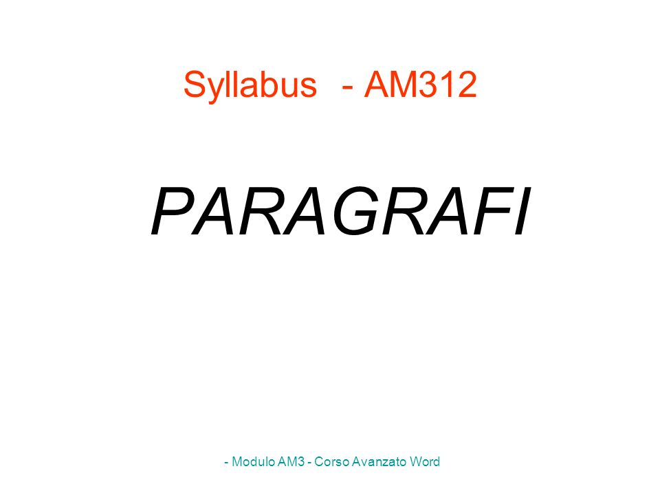 - Modulo AM3 - Corso Avanzato Word Syllabus - AM312 PARAGRAFI