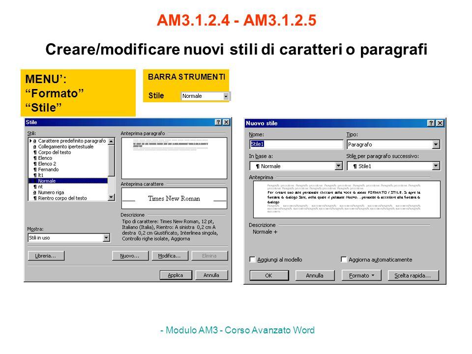 - Modulo AM3 - Corso Avanzato Word AM3.1.2.4 - AM3.1.2.5 Creare/modificare nuovi stili di caratteri o paragrafi MENU: Formato Stile BARRA STRUMENTI St