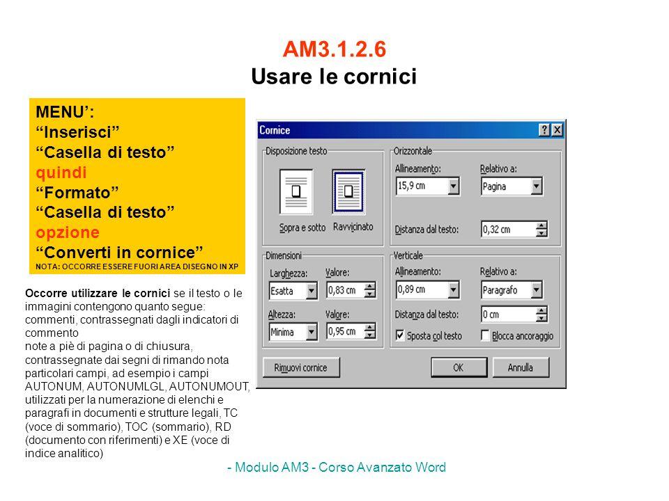 - Modulo AM3 - Corso Avanzato Word AM3.1.2.6 Usare le cornici MENU: Inserisci Casella di testo quindi Formato Casella di testo opzione Converti in cor