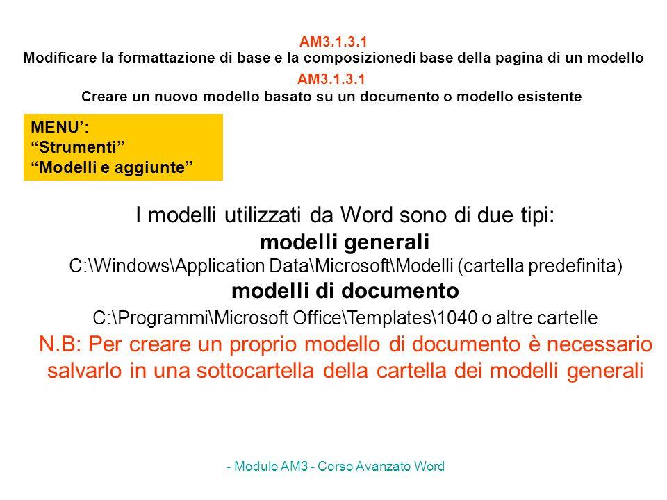 - Modulo AM3 - Corso Avanzato Word AM3.1.3.1 Modificare la formattazione di base e la composizionedi base della pagina di un modello MENU: Strumenti M