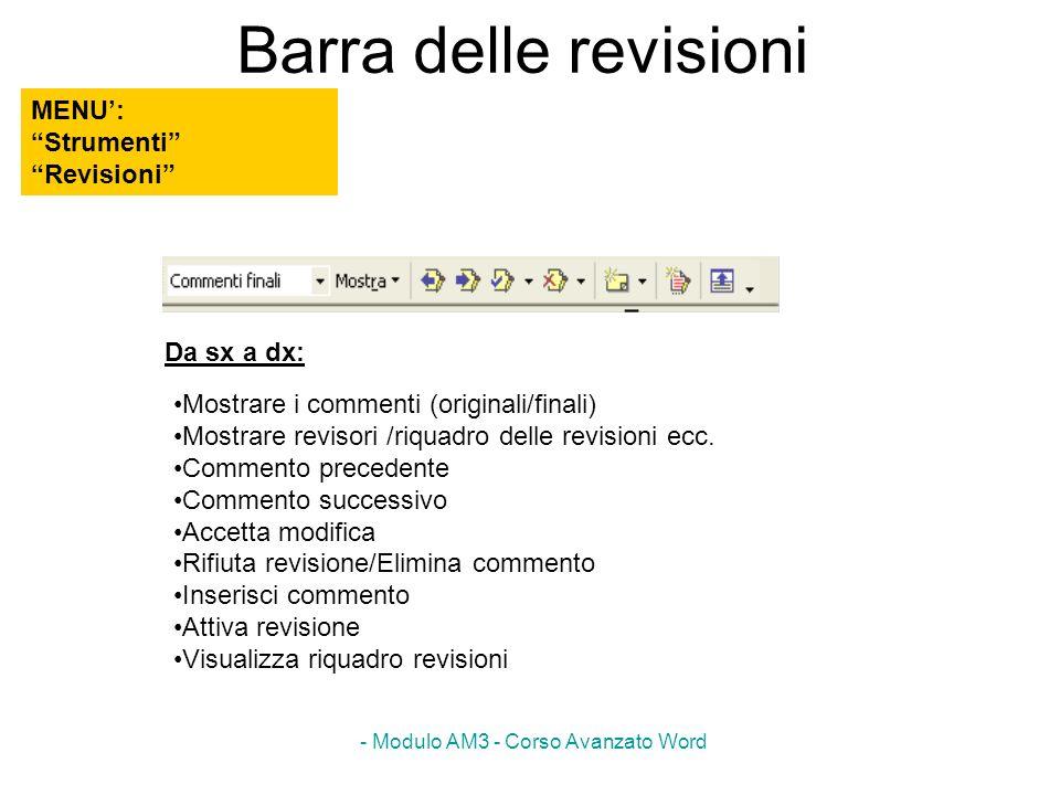 - Modulo AM3 - Corso Avanzato Word Barra delle revisioni Mostrare i commenti (originali/finali) Mostrare revisori /riquadro delle revisioni ecc. Comme