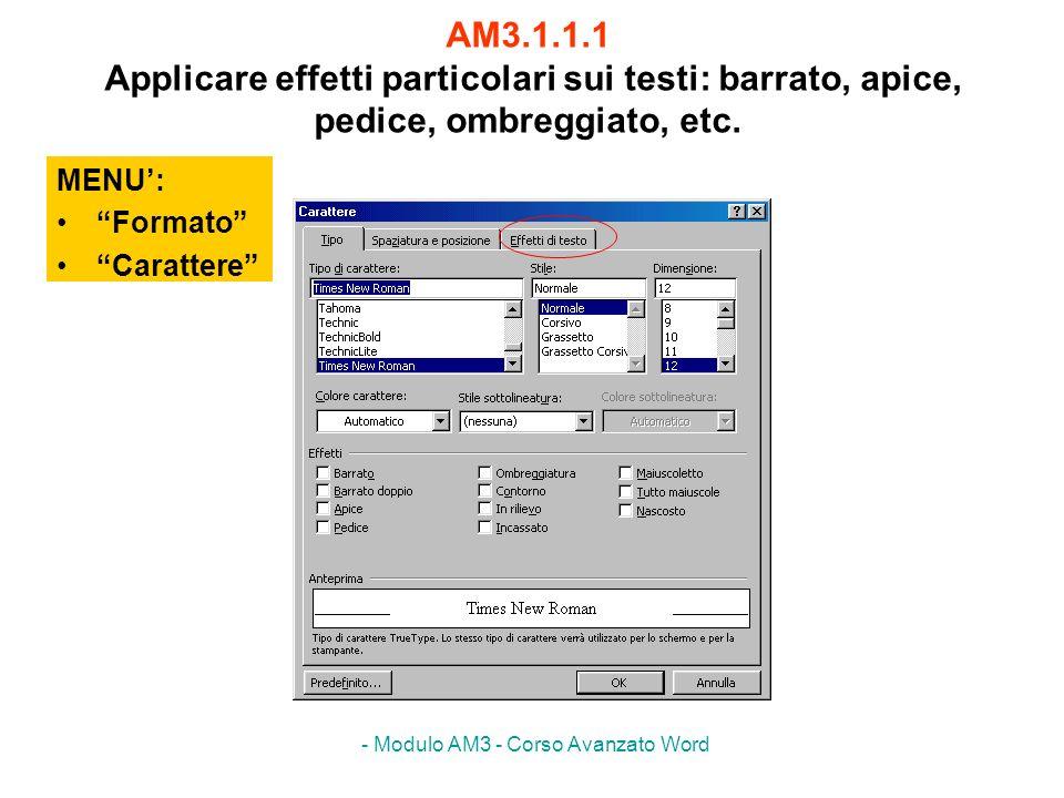 - Modulo AM3 - Corso Avanzato Word AM3.1.1.1 Applicare effetti particolari sui testi: barrato, apice, pedice, ombreggiato, etc. MENU: Formato Caratter