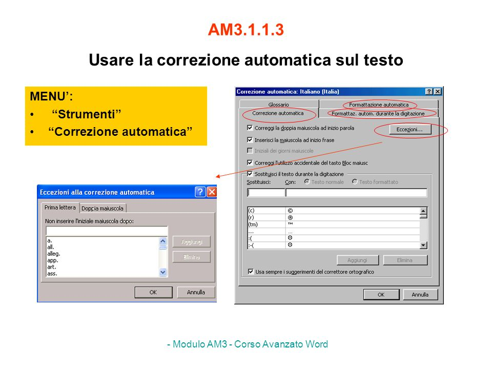 - Modulo AM3 - Corso Avanzato Word AM3.1.1.3 Usare la correzione automatica sul testo MENU: Strumenti Correzione automatica