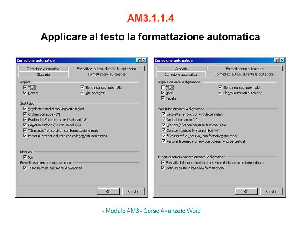 - Modulo AM3 - Corso Avanzato Word AM3.1.1.4 Applicare al testo la formattazione automatica
