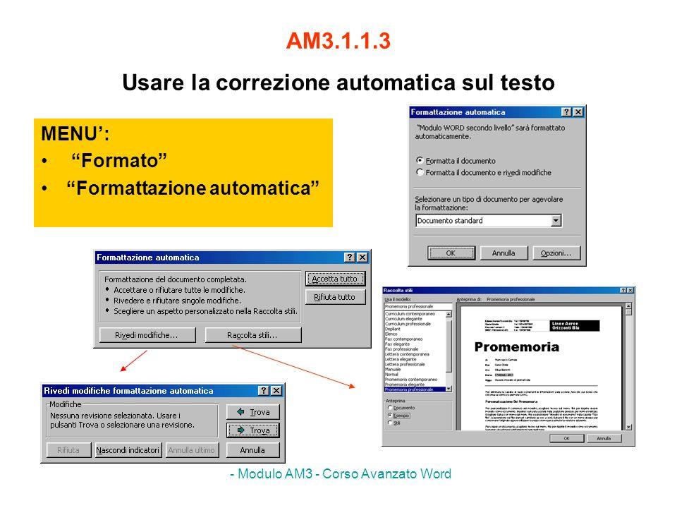 - Modulo AM3 - Corso Avanzato Word AM3.1.1.3 Usare la correzione automatica sul testo MENU: Formato Formattazione automatica
