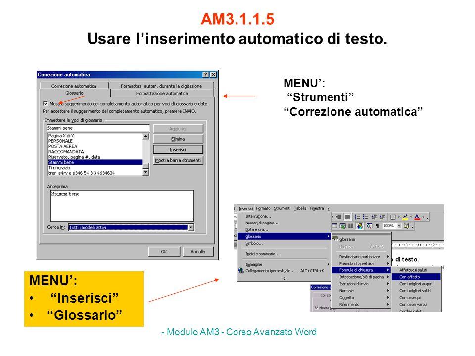 - Modulo AM3 - Corso Avanzato Word AM3.1.1.5 Usare linserimento automatico di testo. MENU: Inserisci Glossario MENU: Strumenti Correzione automatica