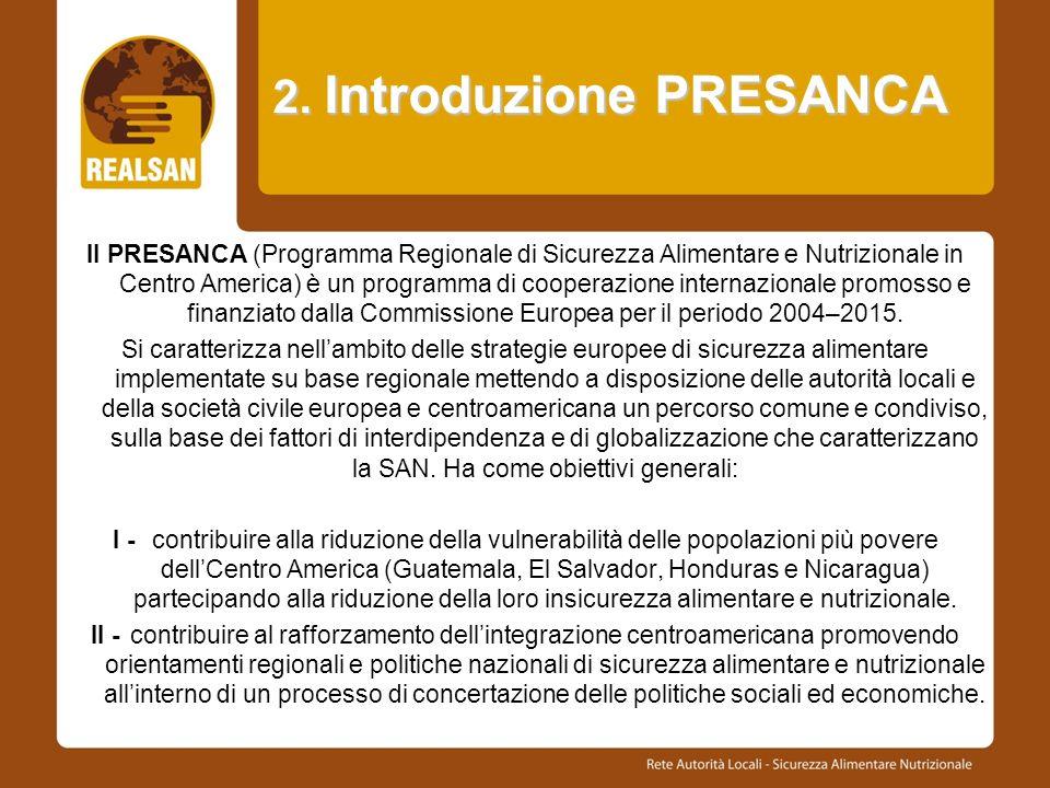 2. Introduzione PRESANCA Il PRESANCA (Programma Regionale di Sicurezza Alimentare e Nutrizionale in Centro America) è un programma di cooperazione int