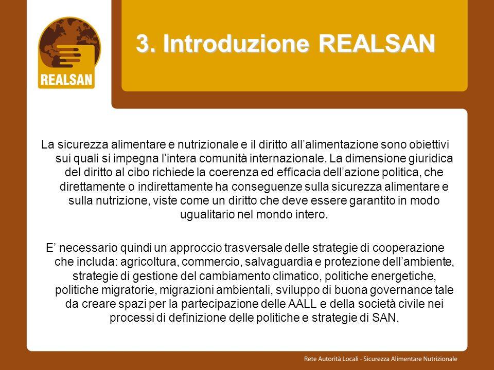 3. Introduzione REALSAN La sicurezza alimentare e nutrizionale e il diritto allalimentazione sono obiettivi sui quali si impegna lintera comunità inte