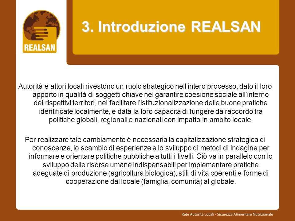 3. Introduzione REALSAN Autorità e attori locali rivestono un ruolo strategico nellintero processo, dato il loro apporto in qualità di soggetti chiave