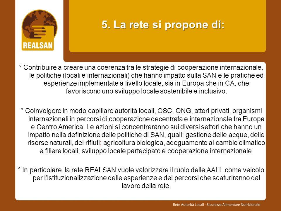5. La rete si propone di: ° Contribuire a creare una coerenza tra le strategie di cooperazione internazionale, le politiche (locali e internazionali)